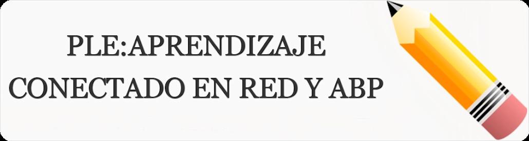 PLE:APRENDIZAJE CONECTADO EN RED Y ABP