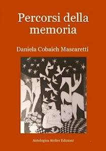 """""""PERCORSI DELLA MEMORIA"""", di Daniela Cobaich Mascaretti, by Maura Mantellino"""