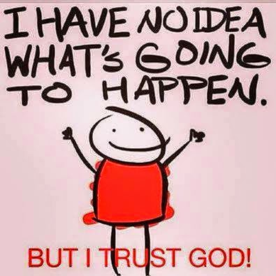 I have no idea what's going to happen.  But I trust God!