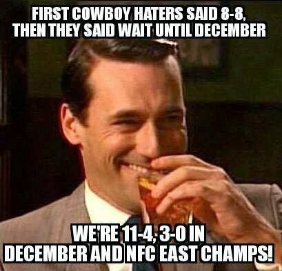 first cowboy haters said 8-8 then they said wait until december we're 11-4, 3-0 in december and nfc east champs!