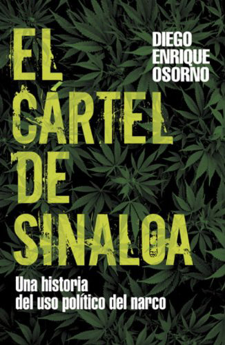Libro: EL CARTEL DE SINALOA: UNA HISTORIA DEL USO POLITICO DEL NARCO. 