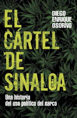 Libro: EL CARTEL DE SINALOA: UNA HISTORIA DEL USO POLITICO DEL NARCO.
