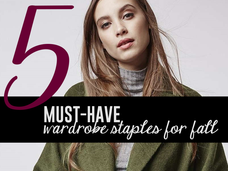 5 must have wardrobe staples for fall