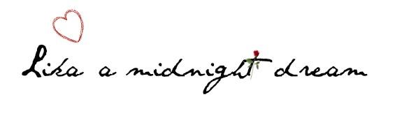 Like a midnight dream