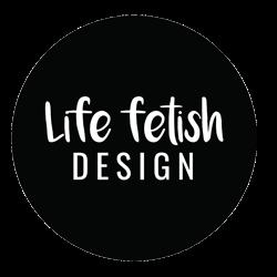 Life Fetish Design