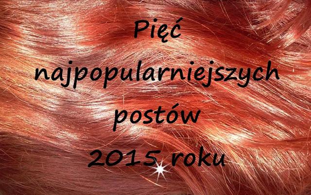 Pięć najpopularniejszych włosowych postów 2015 roku