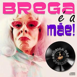 Baixar CD Brega é A Mãe   2013