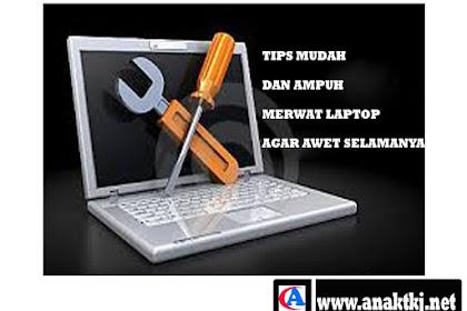 Tips Mudah Dan Terbukti Untuk Merawat Laptop Agar Awet Selamanya