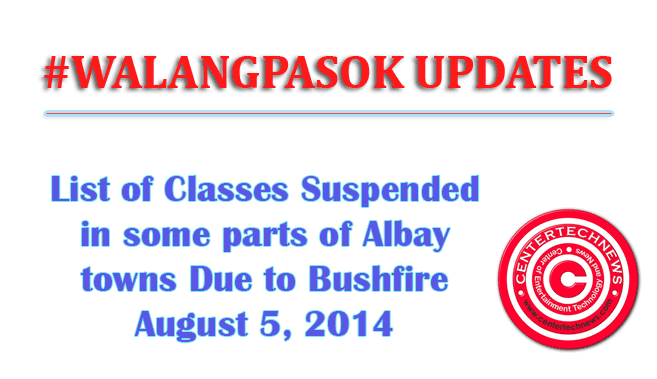 #WalangPasok List of Classes Suspended August 5, 2014 in some parts of Albay towns Due to Bushfire