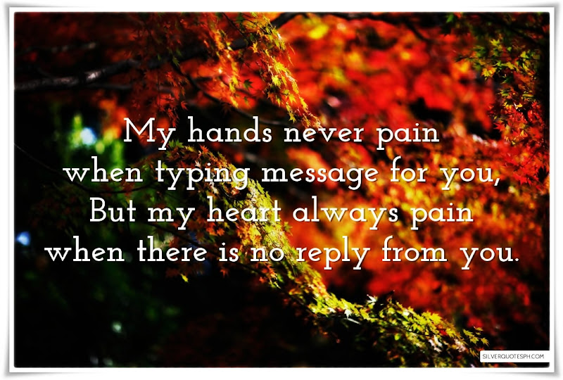 My Hands Never Pain When Typing Message For You, Picture Quotes, Love Quotes, Sad Quotes, Sweet Quotes, Birthday Quotes, Friendship Quotes, Inspirational Quotes, Tagalog Quotes