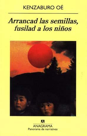 Arrancad las semillas, fusilad a los niños - Kenzaburo Oé [Multiformato | Español | 2.10 MB]