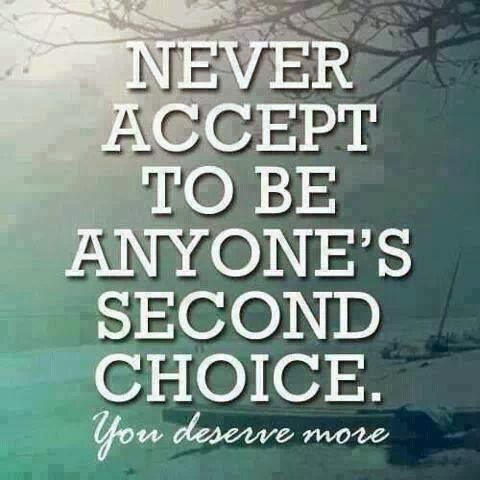 QUOTES BOUQUET: Never Accept To Be Anyone's Second Choice. You Deserve More