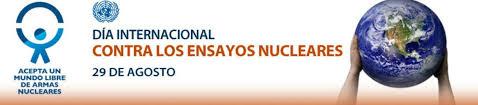 29 de agosto - Día Internacional contra los Ensayos Nucleares
