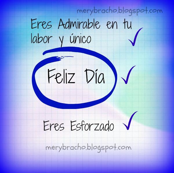 Frases de Aliento con imagen de feliz día trabajador, maestro, profesional que se esfuerza y tiene éxito, servicio a los demás.