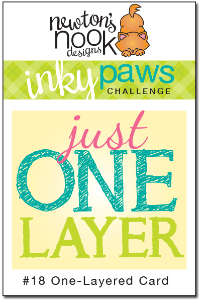 Inky Paws Challenge #18 - Just one Layer | Newton's Nook Designs