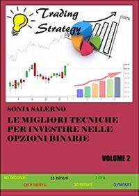 Le migliori tecniche per investire nelle opzioni binarie , volume 2