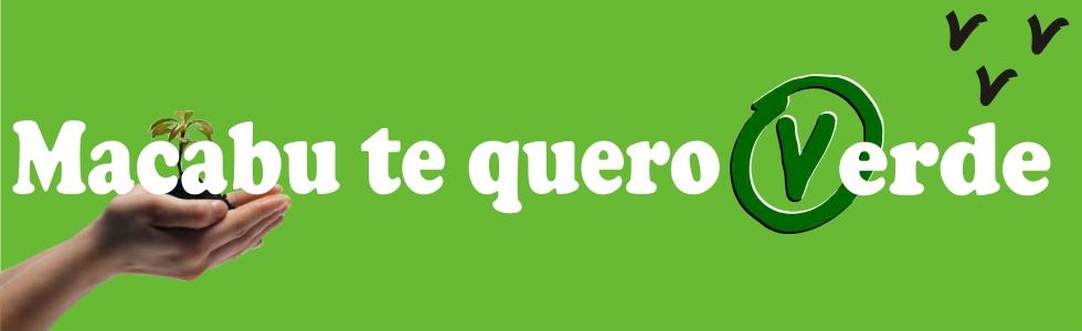 Bem-Vindos ao Portal Macabu te quero Verde!!!