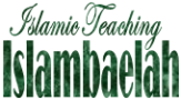 Islambaelah ~ Islamic Teaching for Islamic Life