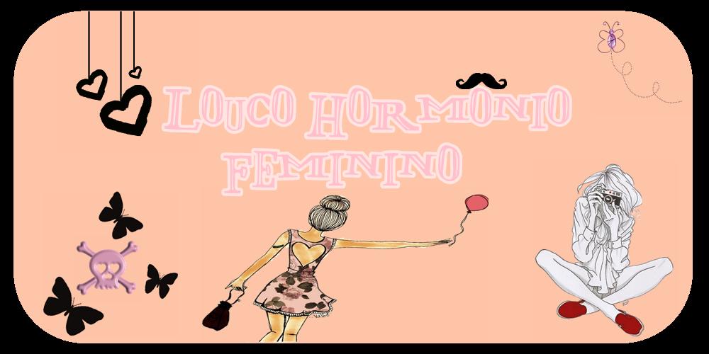 Louco Hormônio Feminino