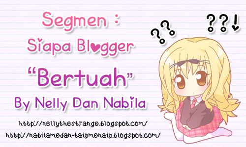 http://nabilamedan-taipmenaip.blogspot.com/2012/10/segmen-siapa-blogger-bertuah-by-nelly.html
