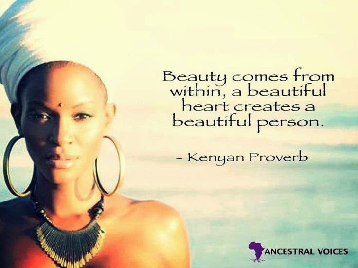 Beauty Comes From Within A Beautiful Heart Creates A Beautiful Person Kenyan Proverb God
