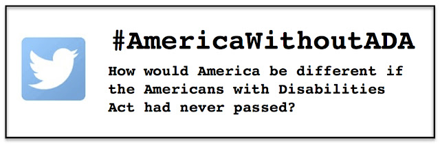 #AmericaWithoutADA - How would America be different if the Americans with Disabilities Act had never passed?