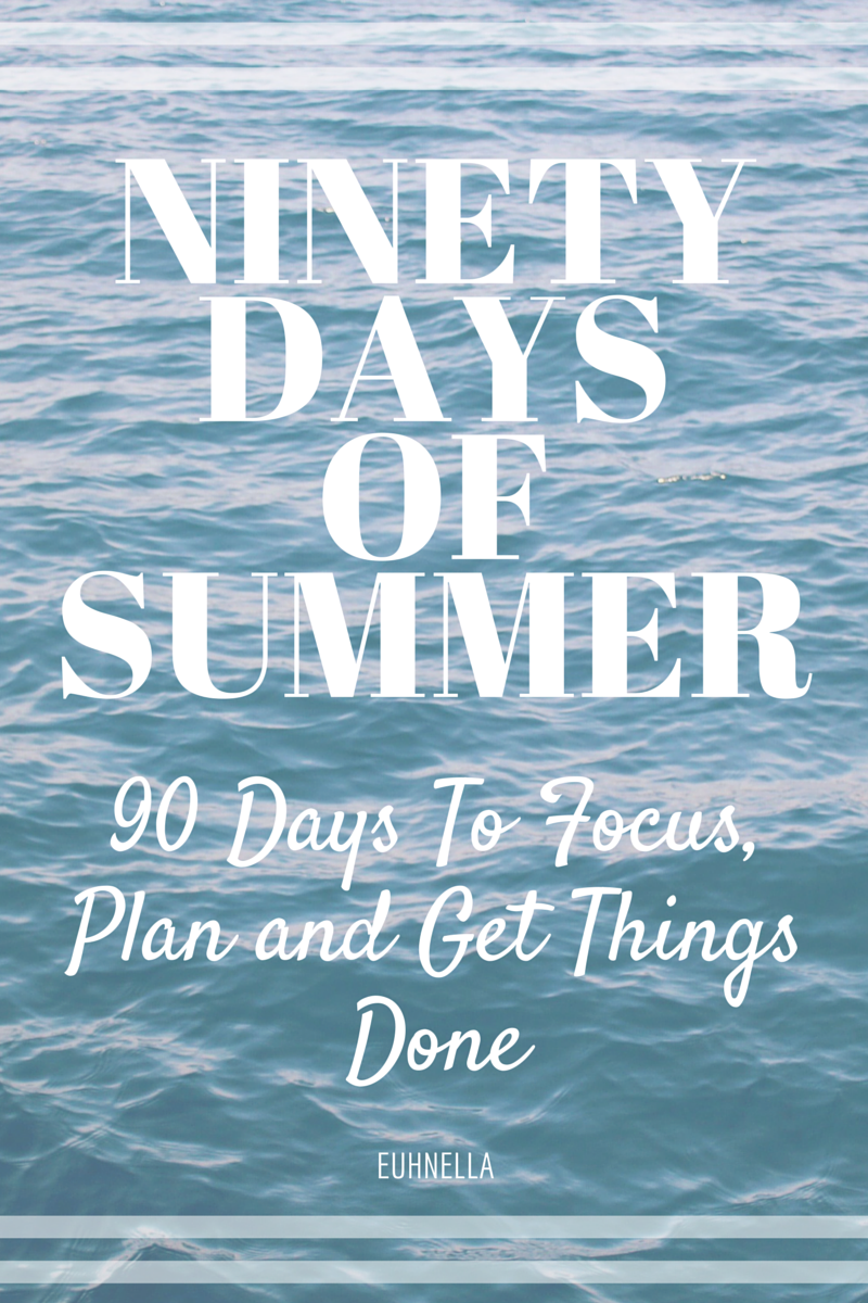 euhnella | Ninety Days of Summer - 90 Days To Focus, Plan and Get Things Done