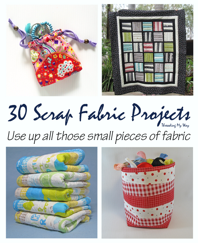 30 Sewing Projects to Use Up All Those Little Scraps of Fabric ~ Threading My Way