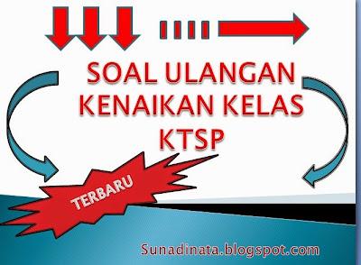 Soal UKK / UAS SD , SMP , SMA KTSP Semester 2 / Genap