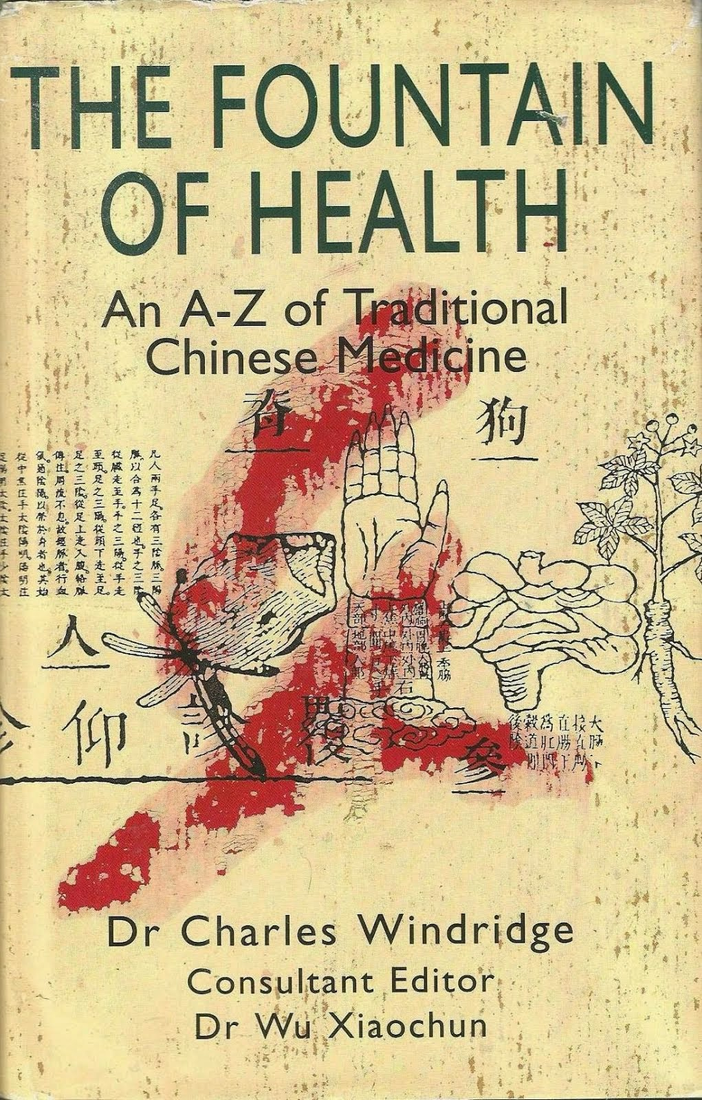 THE FOUNTAIN OF HEALTH : AN A-Z OF TRADITIONAL CHINESE MEDICINE BY DR CHARLES WINDRIDGE AND DR WU X