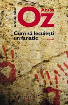 Cum să lecuiești un fanatic - Amos Oz
