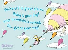 Quot You Re Off To Great Places Today Is Your Day Your