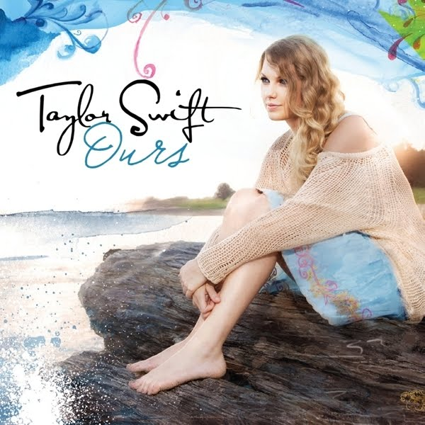 Song Lyrics Taylor Swift Ours Lyrics