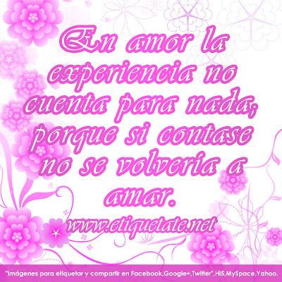 En amor la experiencia no cuenta para nada; porque si contase no se volvería a amar.