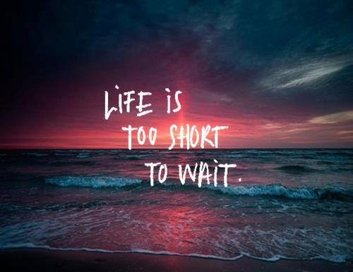 life is too short to wait, curse of the ex boyfriend, Life, love, ex boyfriends are ex boyfriends for a reason, trust your gut instinct, whats for you wont go past you, fate,