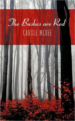 http://www.amazon.com/Bushes-are-Red-Carole-McKee/dp/143896076X/ref=la_B0082D3810_1_2?s=books&ie=UTF8&qid=1402898660&sr=1-2