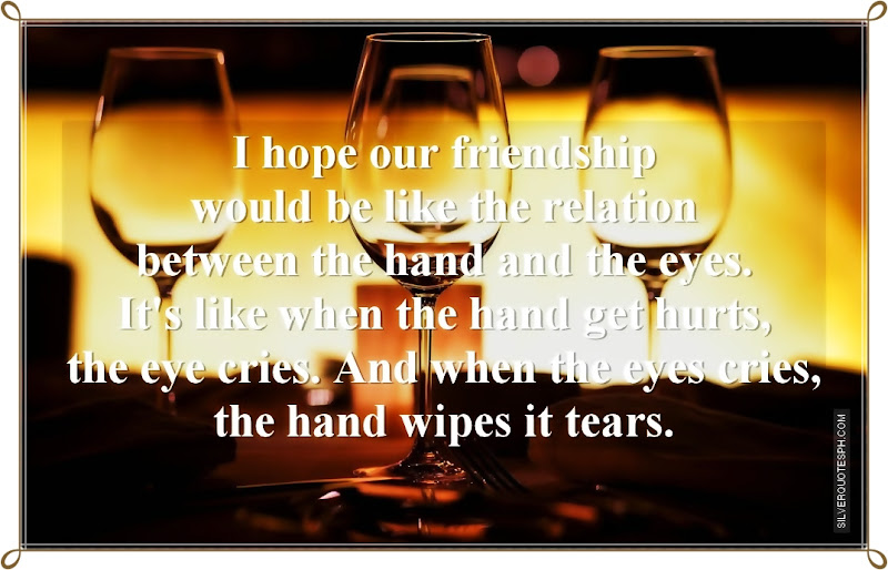 I Hope Our Friendship Would Be Like The Relation Between The Hand And The Eyes, Picture Quotes, Love Quotes, Sad Quotes, Sweet Quotes, Birthday Quotes, Friendship Quotes, Inspirational Quotes, Tagalog Quotes