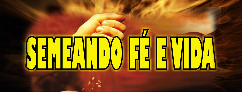 SEMEANDO FÉ E VIDA