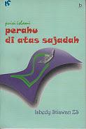 toko buku rahma: buku PUISI ISLAMI : PERAHU DI ATAS SAJADAH, pengarang isbedy setiawan zs
