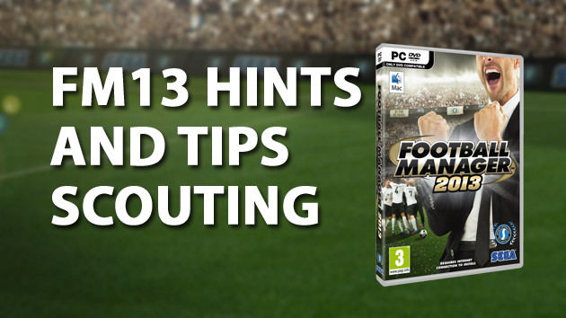 Scouting Hints And Tips For Football Manager 2013