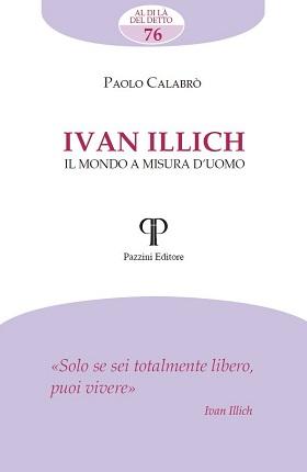 Ivan Illich. Il mondo a misura d'uomo