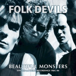 Folk Devils ‎– Beautiful Monsters: Singles and Demo Recordings 84-86 (2016)