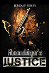 MOONSHINER'S JUSTICE