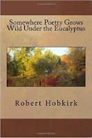 http://www.amazon.co.uk/Somewhere-Poetry-Grows-Under-Eucalyptus/dp/1514304562/ref=sr_1_3?s=books&ie=UTF8&qid=1437561657&sr=1-3&keywords=robert+hobkirk