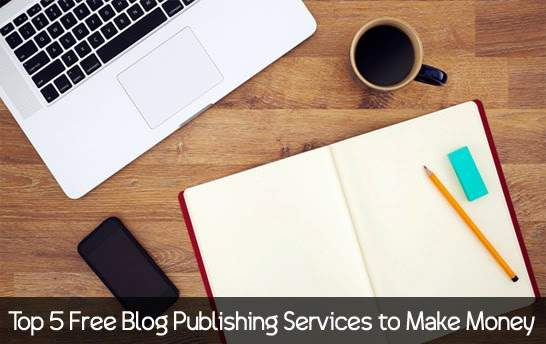Top 5 Free Blog Publishing Services You Can Make Money Online