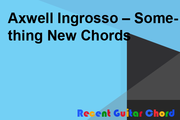 Axwell Ingrosso – Something New Chords