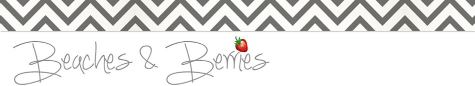 Beaches & Berries