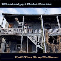 Mississippi Gabe Carter - Until They Drag Me Down
