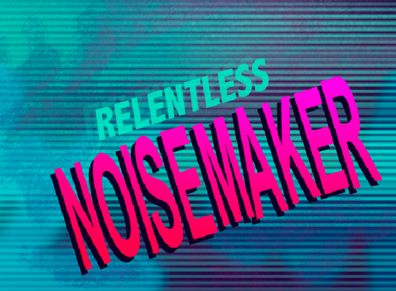 Relentless Noisemaker