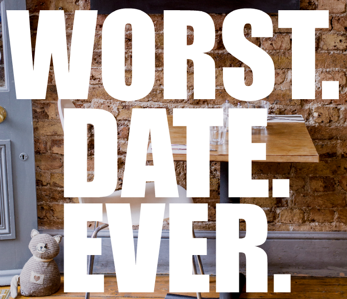 worst date ever + dating disasters